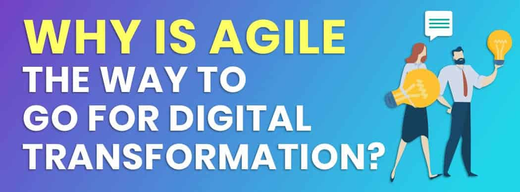 Why Is Agile the Way to Go for Digital Transformation Projects?