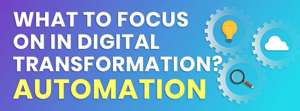 What Generates the Most Gains in Digital Transformation? Automation.