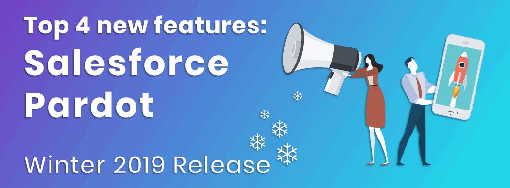 Top 4 new features: Salesforce Pardot, winter 2019 release