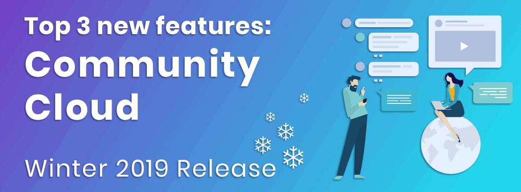 Top 3 new features: Salesforce Community Cloud, winter 2019 release